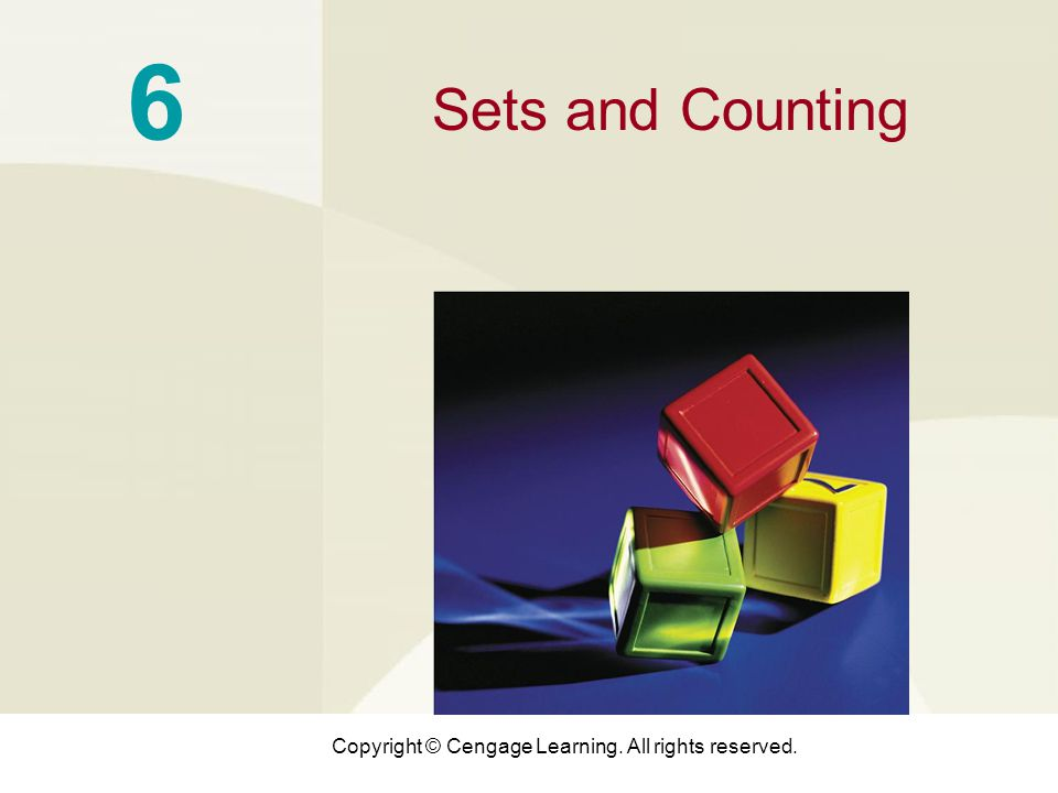 Copyright © Cengage Learning. All rights reserved. 6 Sets and Counting