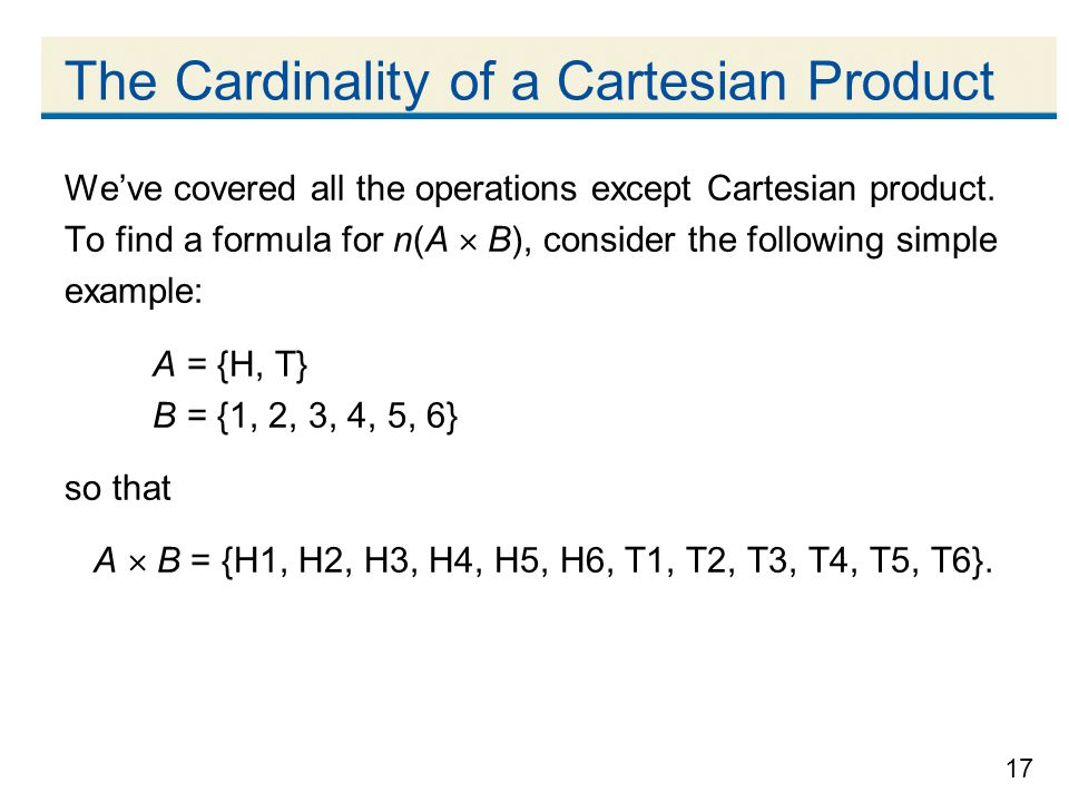 17 The Cardinality of a Cartesian Product We've covered all the operations except Cartesian product.
