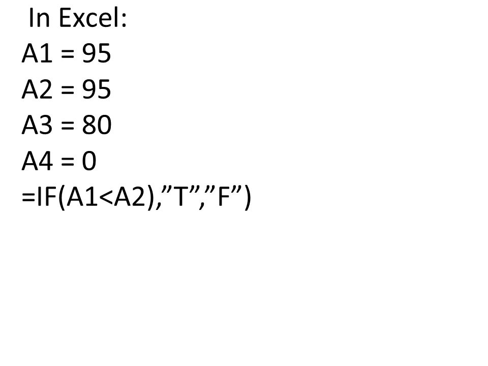 In Excel: A1 = 95 A2 = 95 A3 = 80 A4 = 0 =IF(A1<A2), T , F )