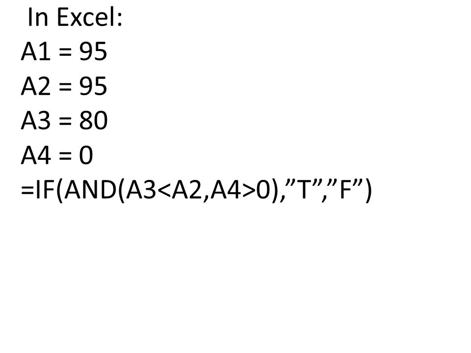 In Excel: A1 = 95 A2 = 95 A3 = 80 A4 = 0 =IF(AND(A3 0), T , F )