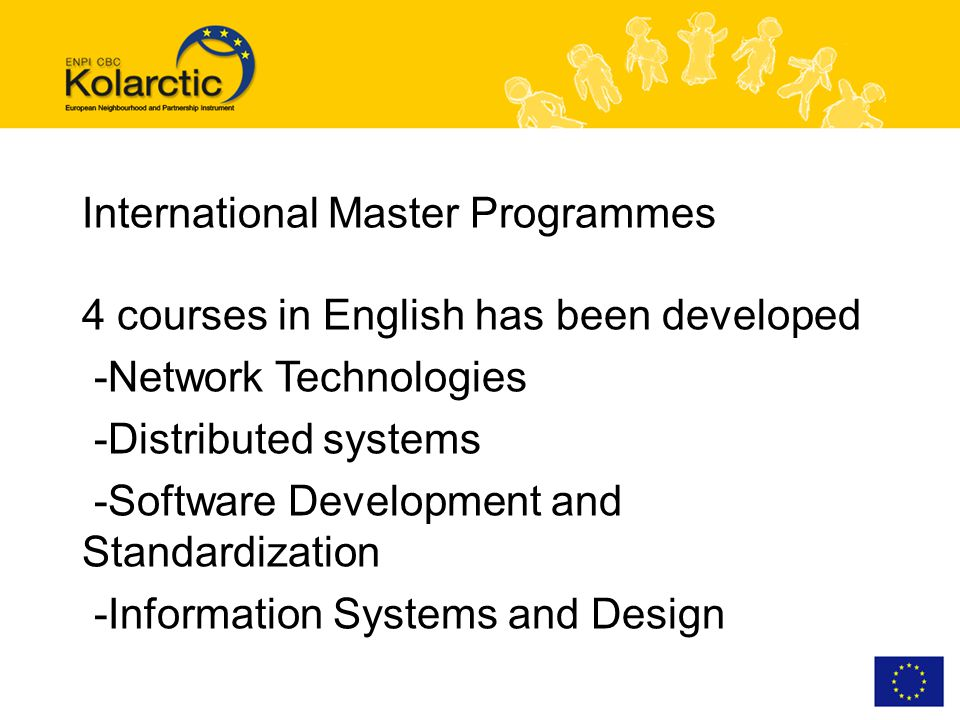 International Master Programmes 4 courses in English has been developed -Network Technologies -Distributed systems -Software Development and Standardization -Information Systems and Design