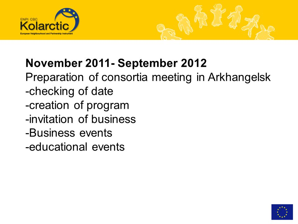 November 2011- September 2012 Preparation of consortia meeting in Arkhangelsk -checking of date -creation of program -invitation of business -Business events -educational events