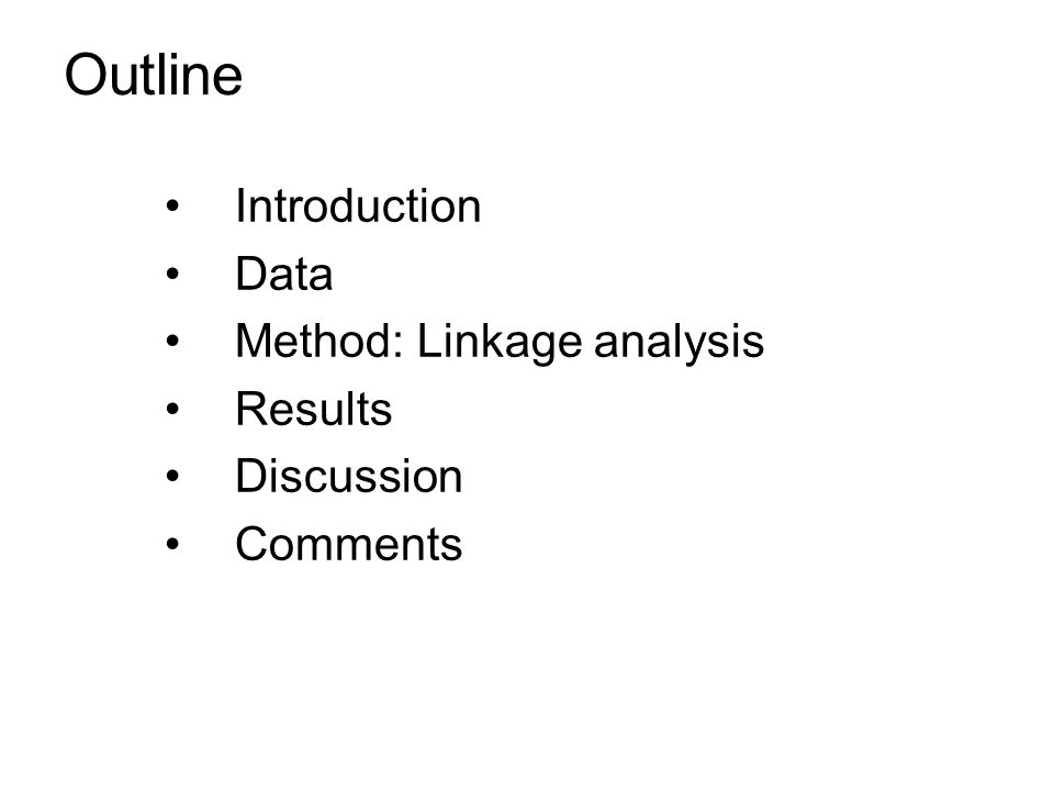 Outline Introduction Data Method: Linkage analysis Results Discussion Comments