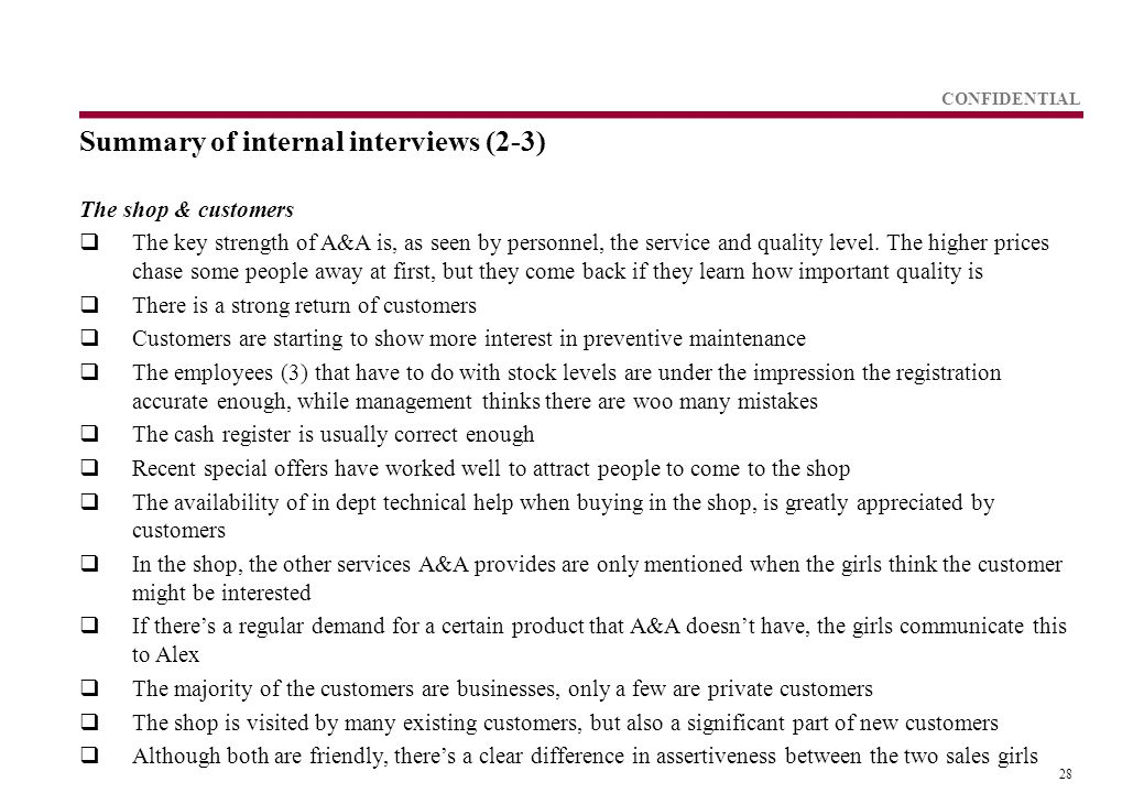 28 CONFIDENTIAL Summary of internal interviews (2-3) The shop & customers  The key strength of A&A is, as seen by personnel, the service and quality level.