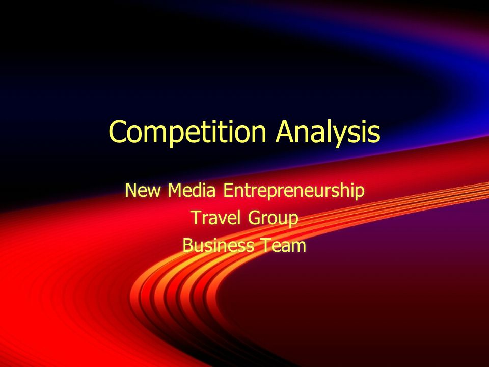 Competition Analysis New Media Entrepreneurship Travel Group Business Team New Media Entrepreneurship Travel Group Business Team