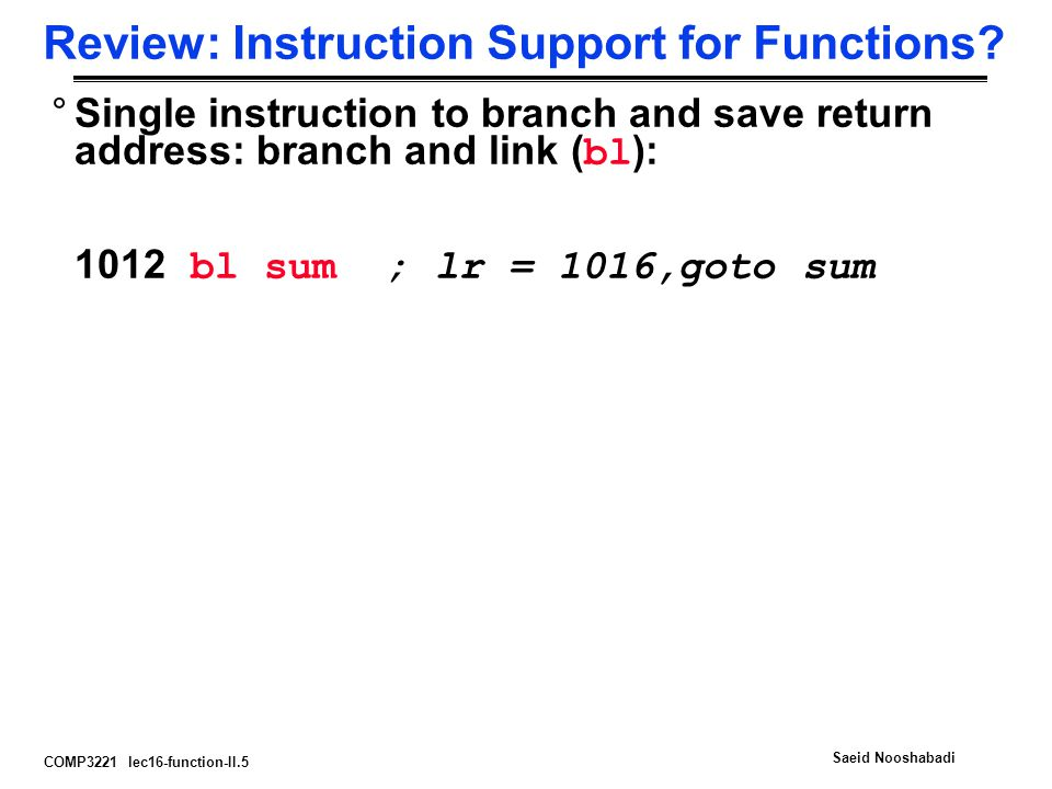 COMP3221 lec16-function-II.5 Saeid Nooshabadi Review: Instruction Support for Functions.