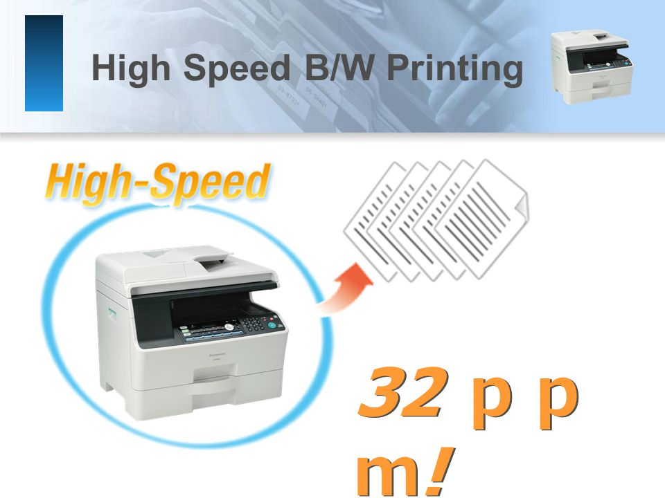 High Speed B/W Printing 32 pp m !