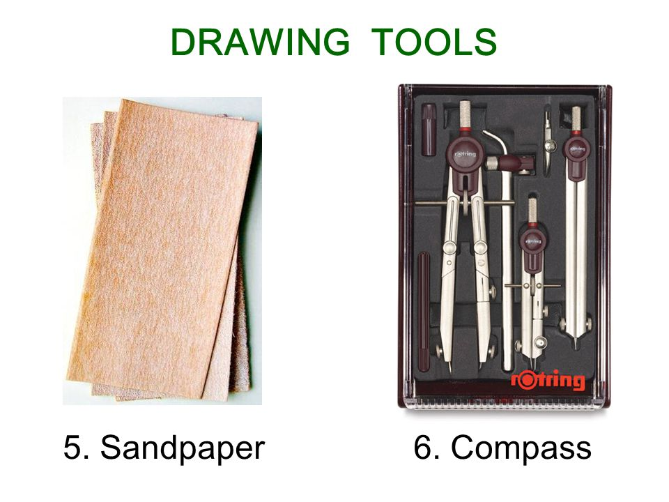 5. Sandpaper6. Compass DRAWING TOOLS