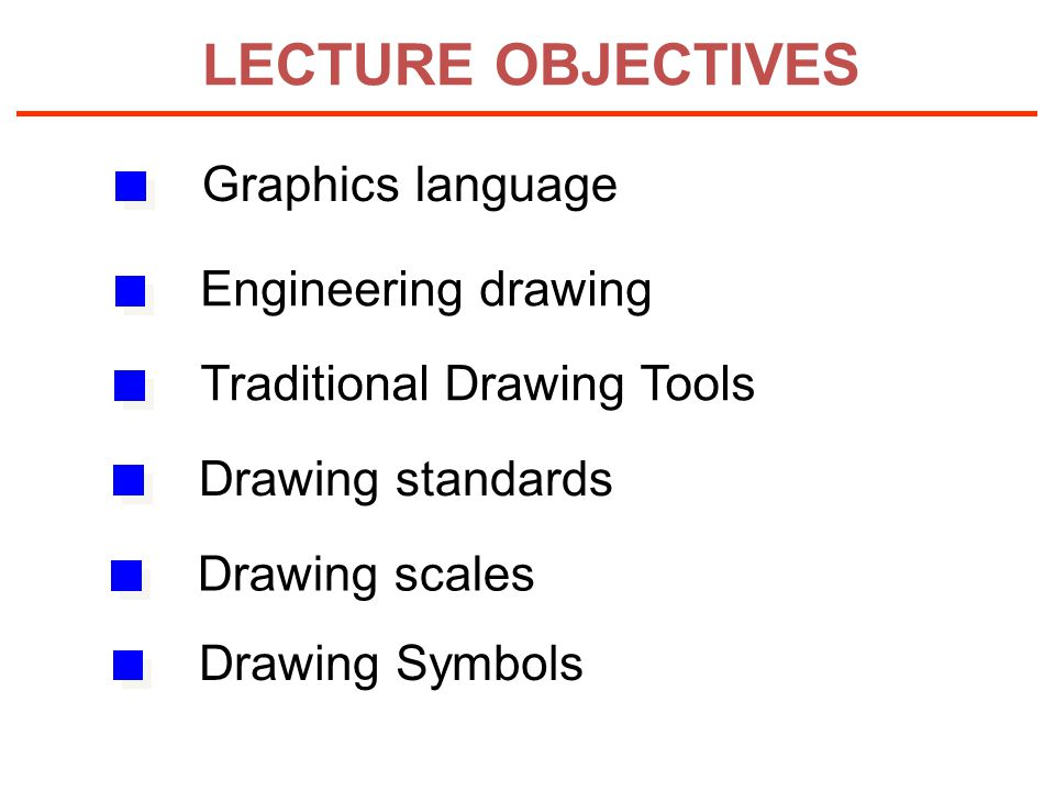 LECTURE OBJECTIVES Drawing standards Graphics language Engineering drawing Traditional Drawing Tools Drawing scales Drawing Symbols