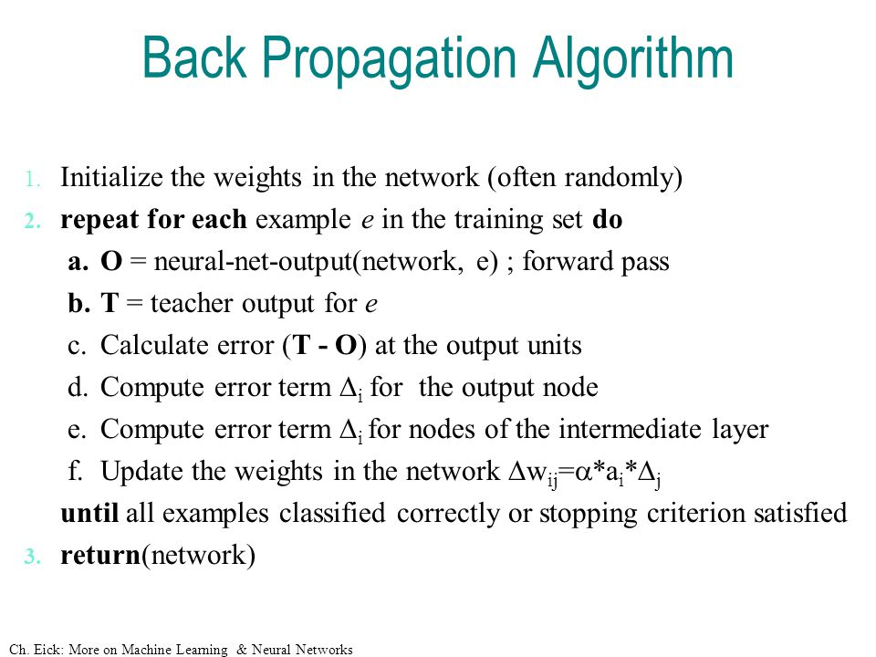 Ch. Eick: More on Machine Learning & Neural Networks Back Propagation Algorithm 1.