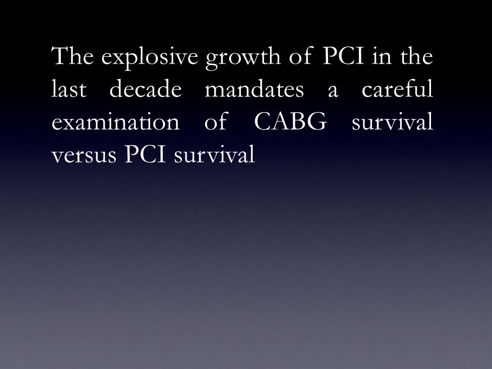 The explosive growth of PCI in the last decade mandates a careful examination of CABG survival versus PCI survival