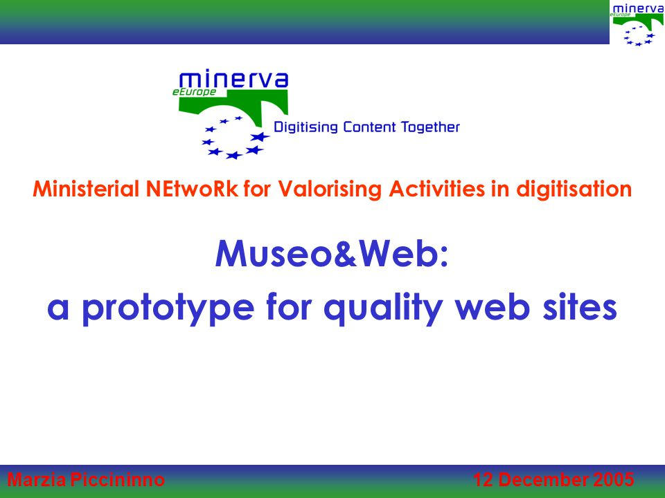Marzia Piccininno 12 December 2005 Museo&Web: a prototype for quality web sites Ministerial NEtwoRk for Valorising Activities in digitisation