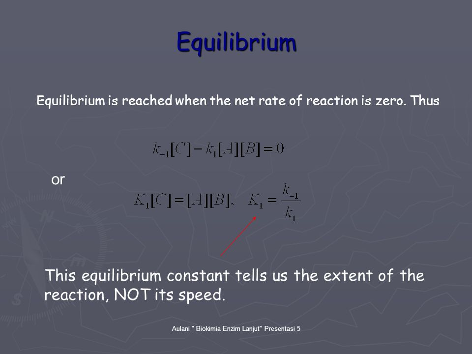 Aulani Biokimia Enzim Lanjut Presentasi 5 Equilibrium Equilibrium is reached when the net rate of reaction is zero.