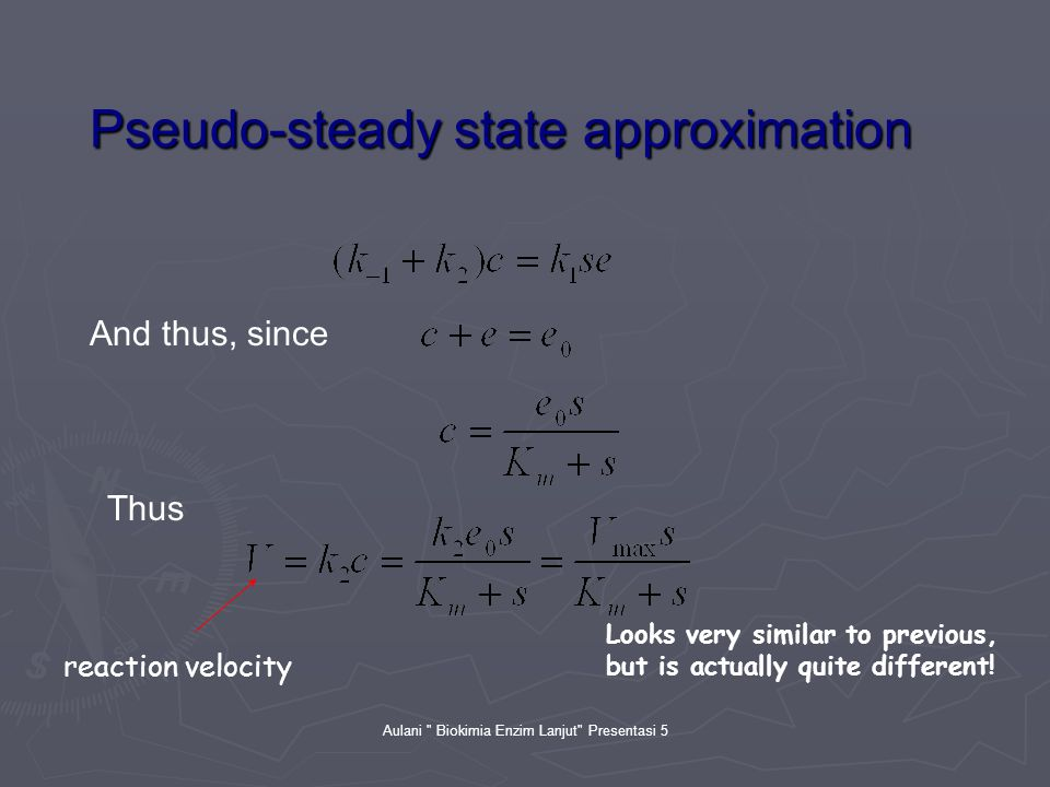 Aulani Biokimia Enzim Lanjut Presentasi 5 Pseudo-steady state approximation And thus, since Thus reaction velocity Looks very similar to previous, but is actually quite different!