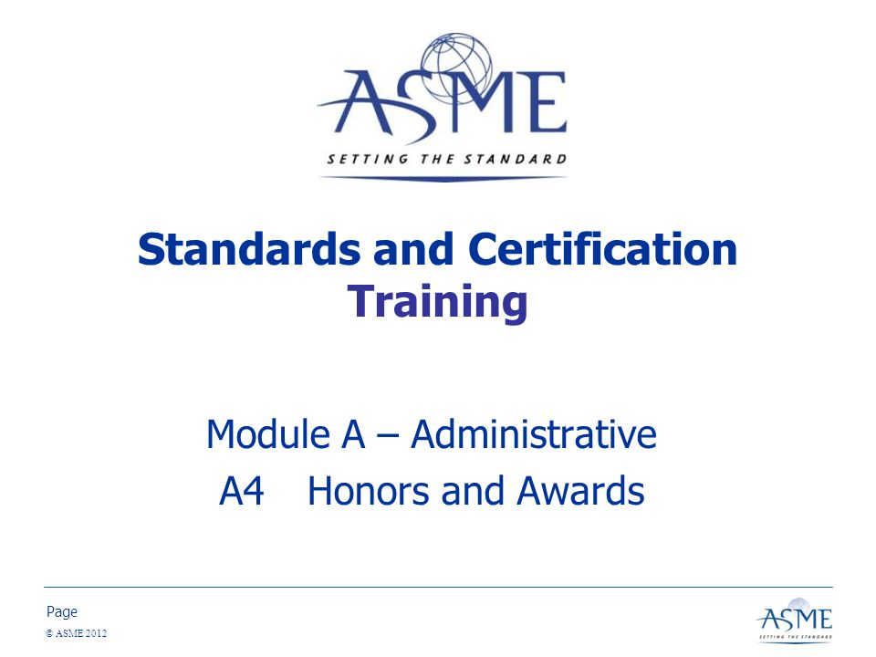 Page © ASME 2012 Standards and Certification Training Module A – Administrative A4Honors and Awards