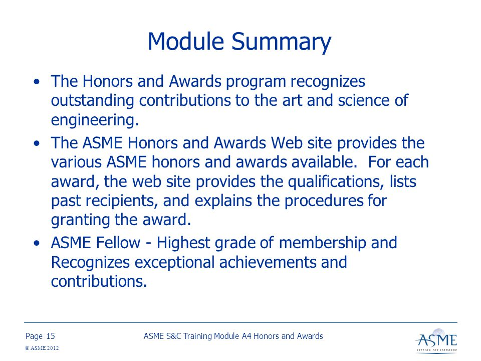 Page © ASME 2012 Module Summary The Honors and Awards program recognizes outstanding contributions to the art and science of engineering.