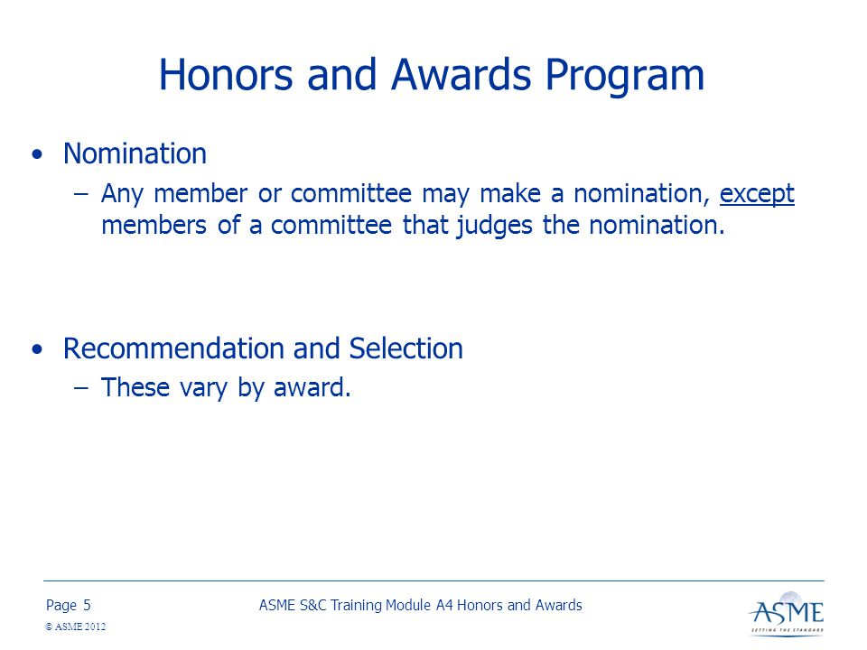 Page © ASME 2012 Honors and Awards Program Nomination –Any member or committee may make a nomination, except members of a committee that judges the nomination.