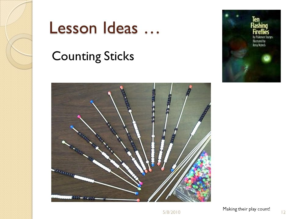 Lesson Ideas … Counting Sticks Making their play count! 5/8/201012