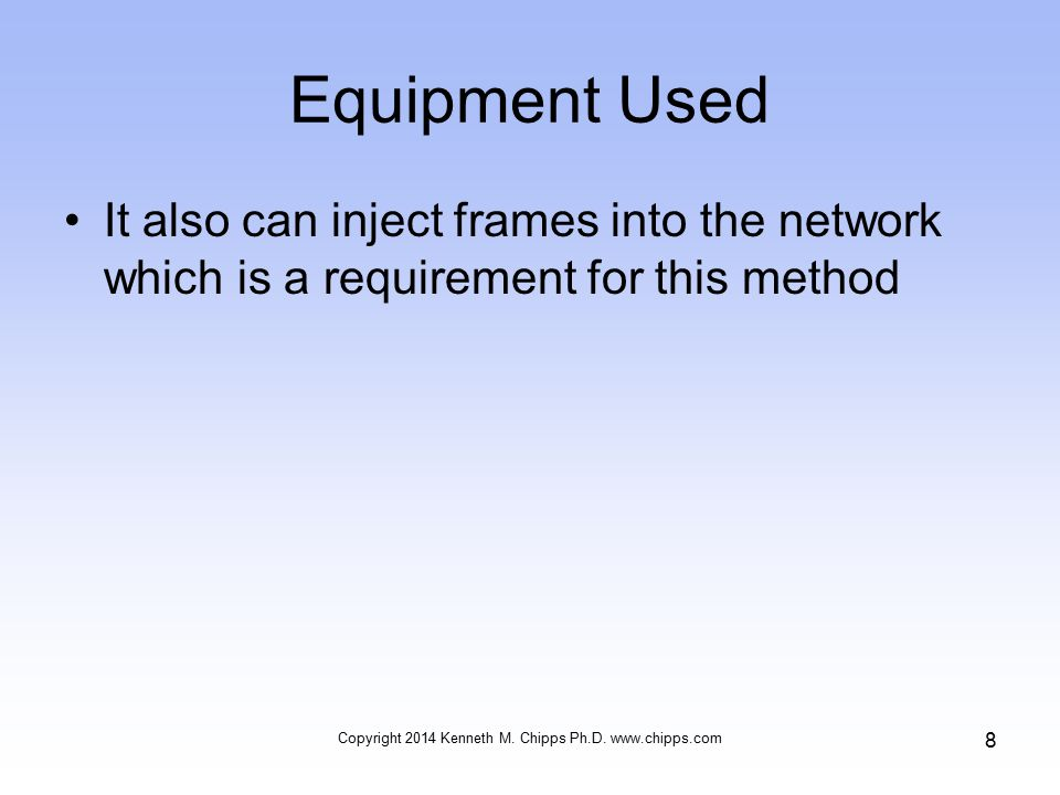 Equipment Used It also can inject frames into the network which is a requirement for this method Copyright 2014 Kenneth M.