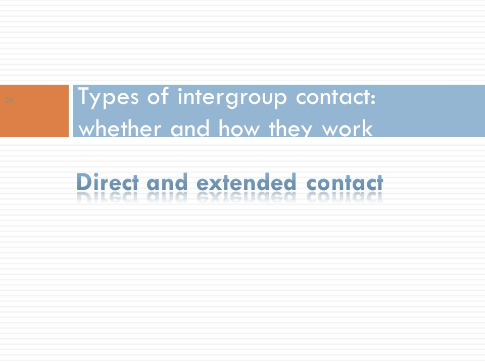 Types of intergroup contact: whether and how they work 26