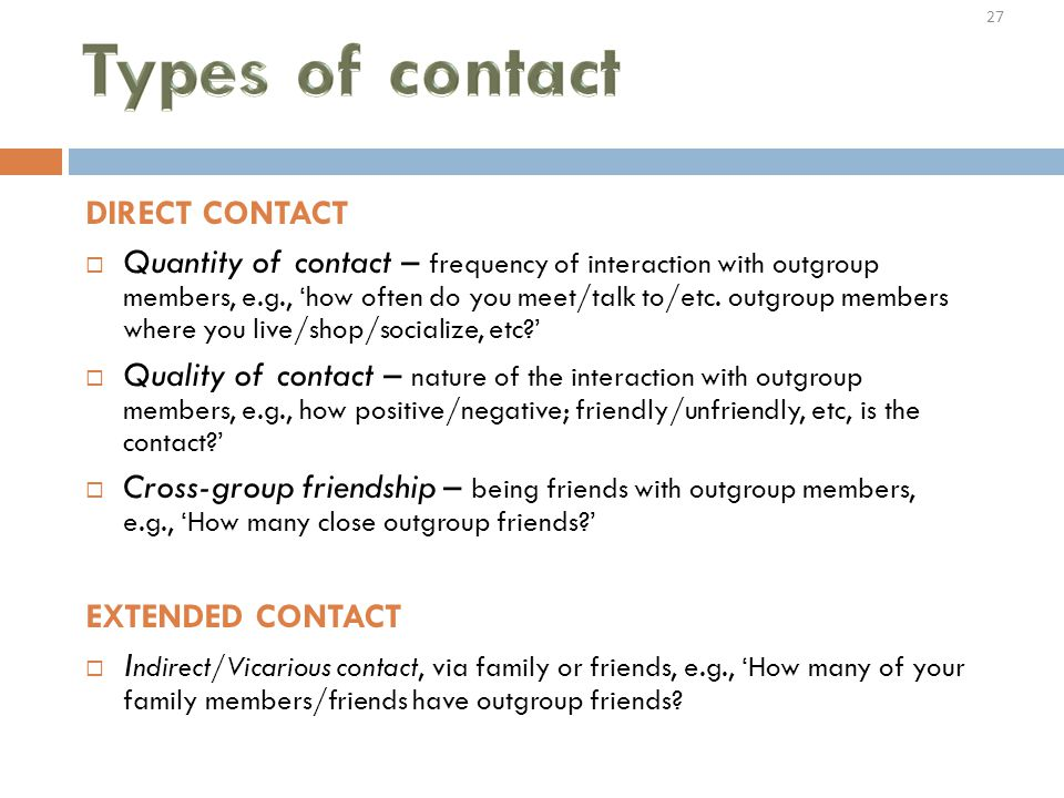 DIRECT CONTACT  Quantity of contact – frequency of interaction with outgroup members, e.g., 'how often do you meet/talk to/etc.