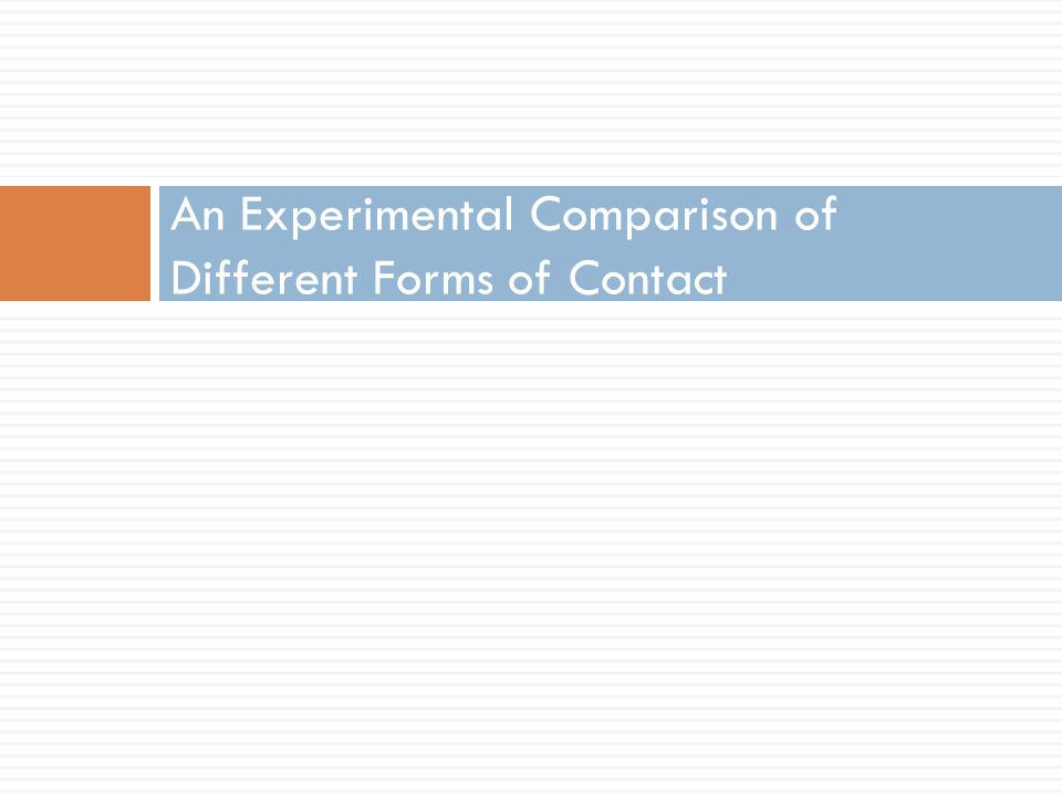 An Experimental Comparison of Different Forms of Contact