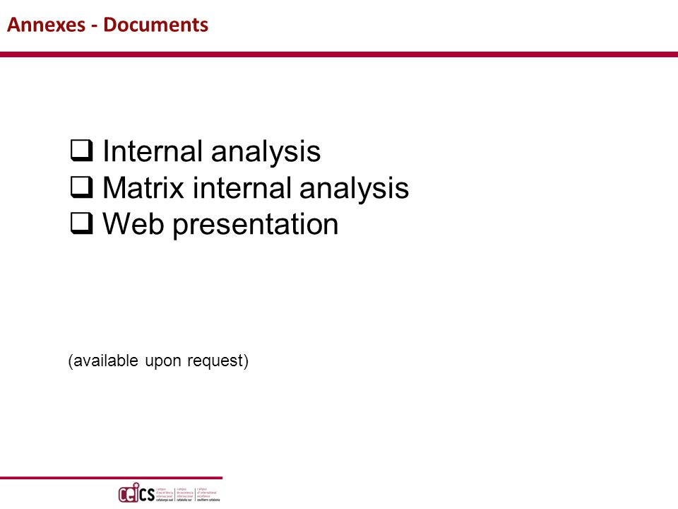 Annexes - Documents  Internal analysis  Matrix internal analysis  Web presentation (available upon request)