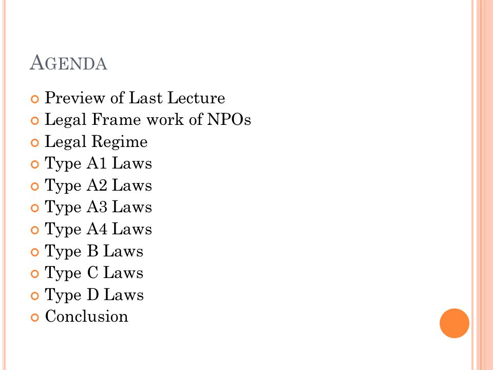 A GENDA Preview of Last Lecture Legal Frame work of NPOs Legal Regime Type A1 Laws Type A2 Laws Type A3 Laws Type A4 Laws Type B Laws Type C Laws Type D Laws Conclusion