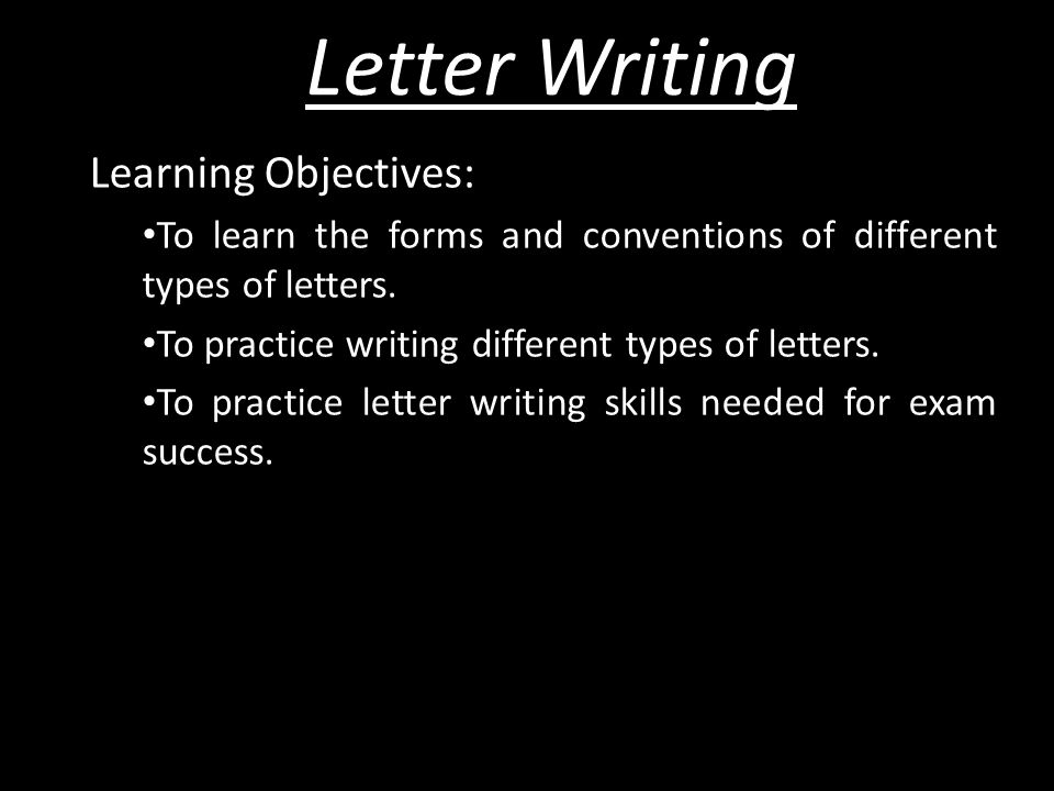 letter writing learning objectives to learn the forms and conventions of different types of letters