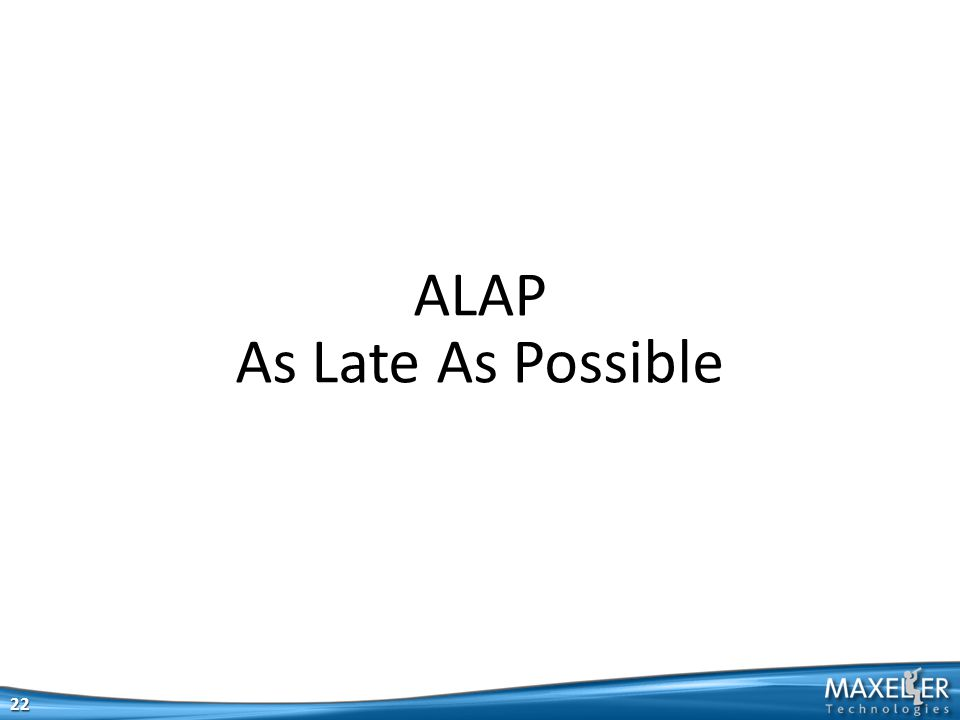 22 ALAP As Late As Possible
