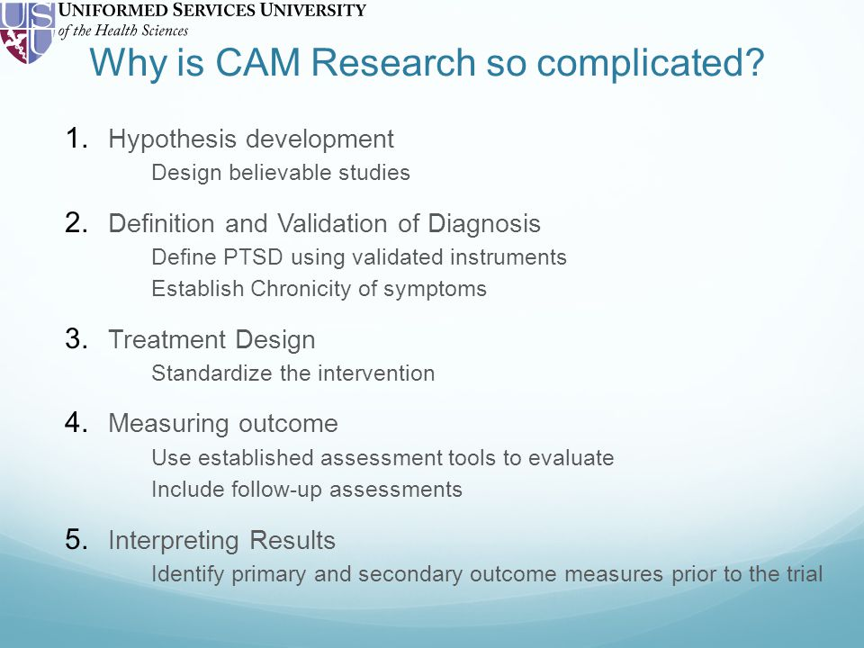 Why is CAM Research so complicated. 1. Hypothesis development Design believable studies 2.