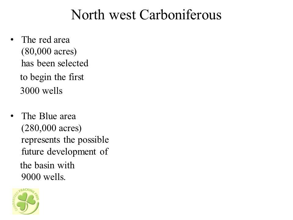 North west Carboniferous The red area (80,000 acres) has been selected to begin the first 3000 wells The Blue area (280,000 acres) represents the possible future development of the basin with 9000 wells.