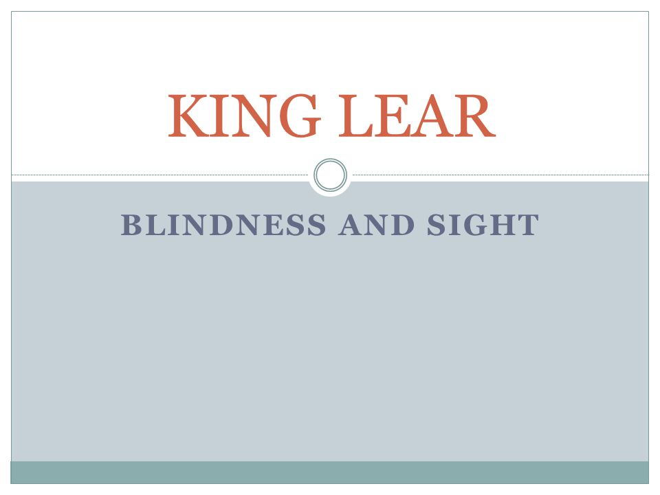 BLINDNESS AND SIGHT KING LEAR
