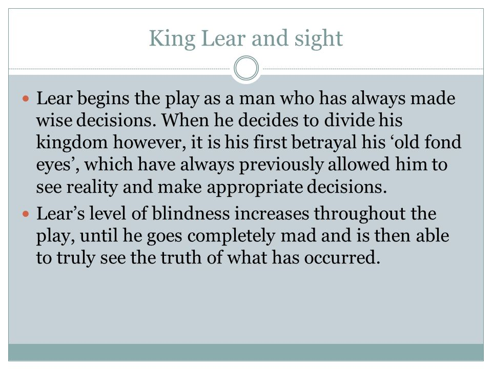 King Lear and sight Lear begins the play as a man who has always made wise decisions.