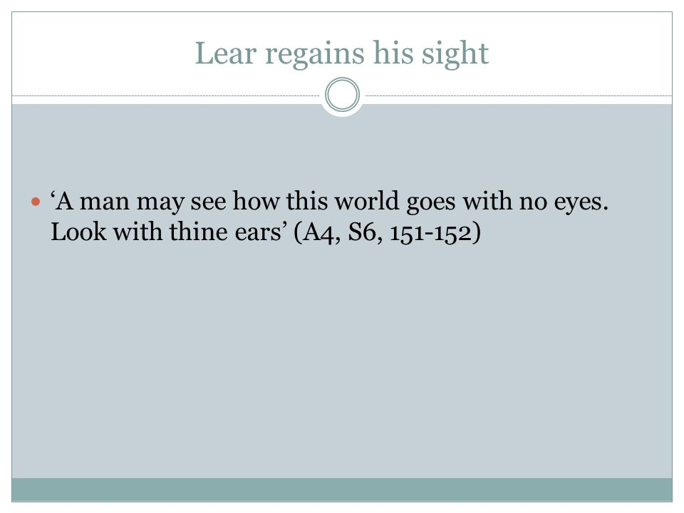 Lear regains his sight 'A man may see how this world goes with no eyes.