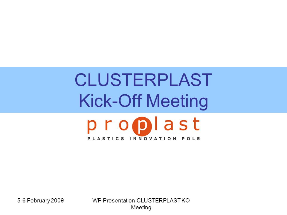 5-6 February 2009WP Presentation-CLUSTERPLAST KO Meeting CLUSTERPLAST Kick-Off Meeting
