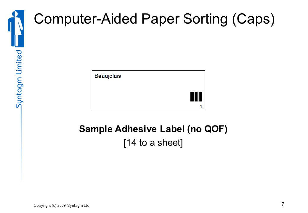 Copyright (c) 2009 Syntagm Ltd 7 Computer-Aided Paper Sorting (Caps) Sample Adhesive Label (no QOF) [14 to a sheet]