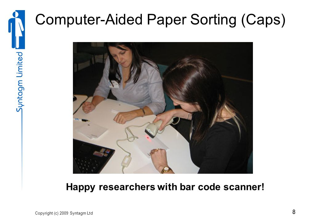 Copyright (c) 2009 Syntagm Ltd 8 Computer-Aided Paper Sorting (Caps) Happy researchers with bar code scanner!