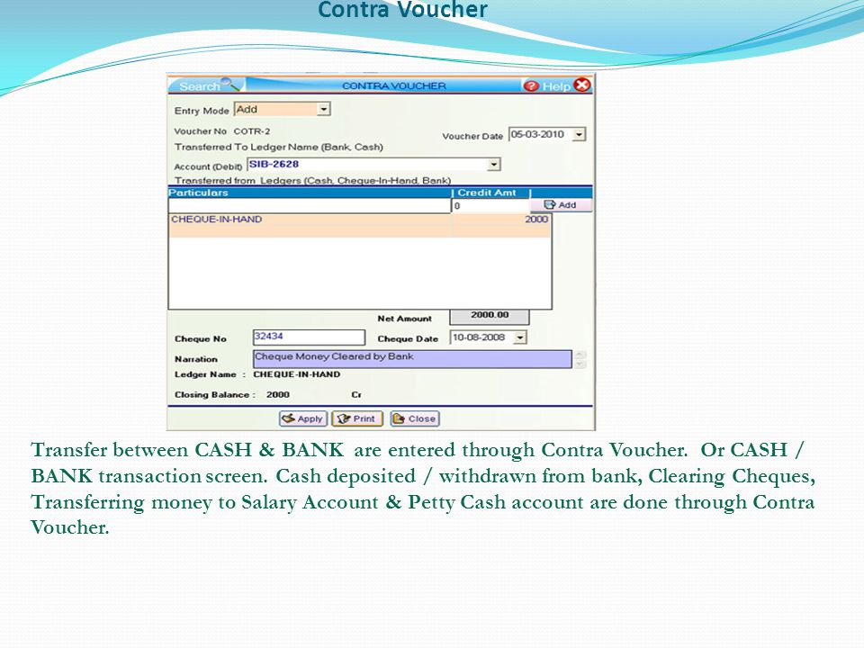 Contra Voucher Transfer between CASH & BANK are entered through Contra Voucher.