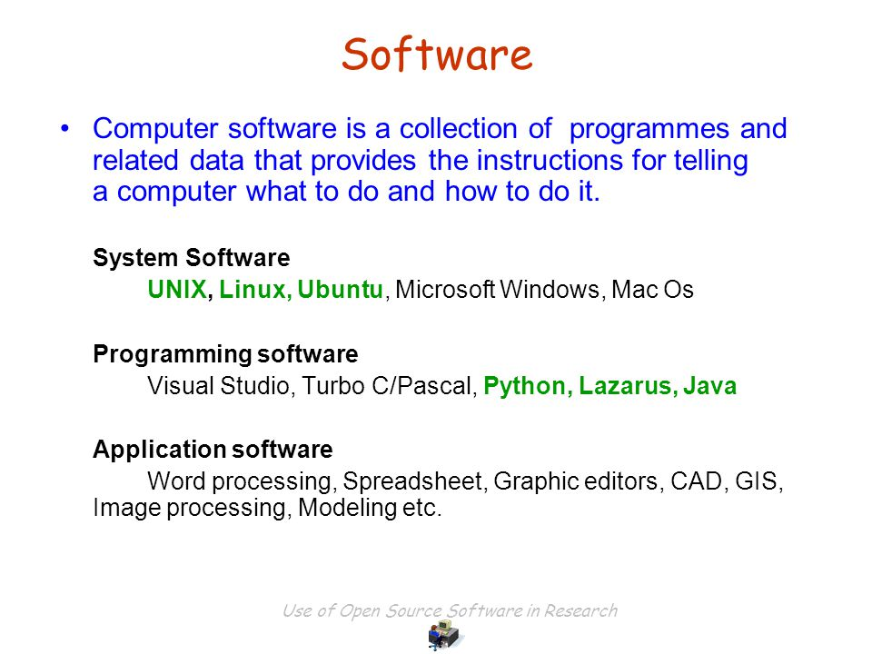 Use of Open Source Software in Research Software Computer software is a collection of programmes and related data that provides the instructions for telling a computer what to do and how to do it.