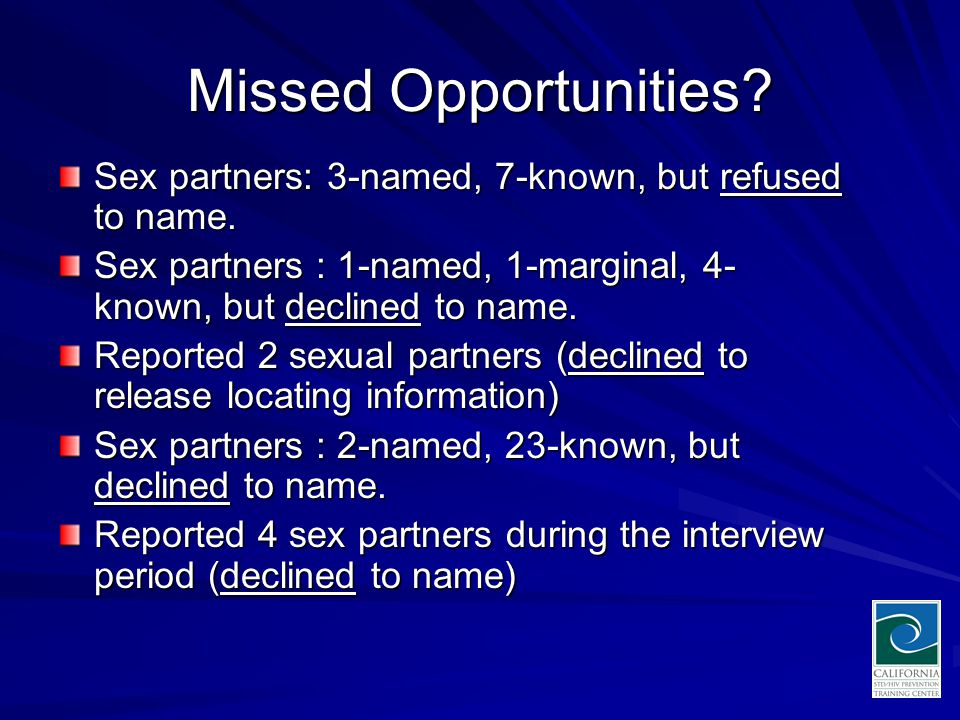 Missed Opportunities. Sex partners: 3-named, 7-known, but refused to name.
