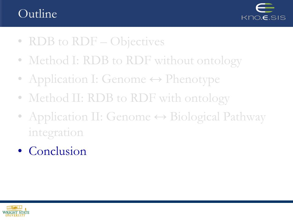Outline RDB to RDF – Objectives Method I: RDB to RDF without ontology Application I: Genome ↔ Phenotype Method II: RDB to RDF with ontology Application II: Genome ↔ Biological Pathway integration Conclusion