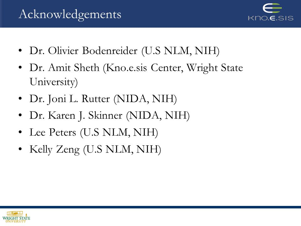 Acknowledgements Dr. Olivier Bodenreider (U.S NLM, NIH) Dr.