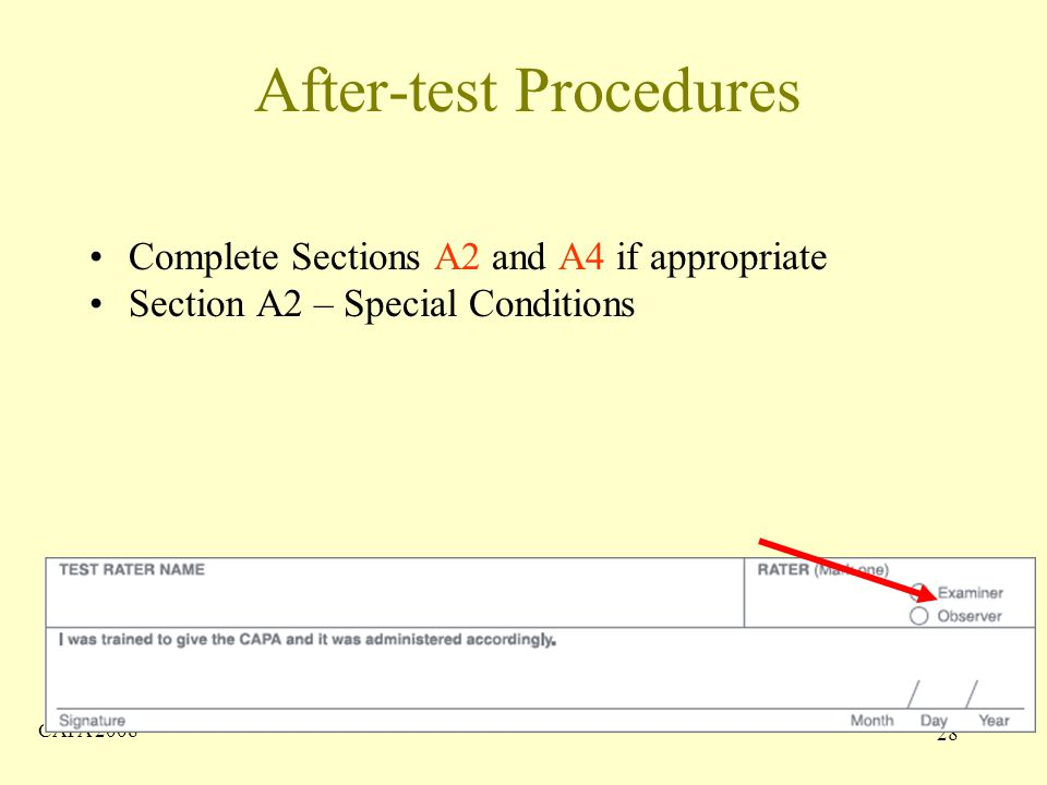 CAPA After-test Procedures Complete Sections A2 and A4 if appropriate Section A2 – Special Conditions