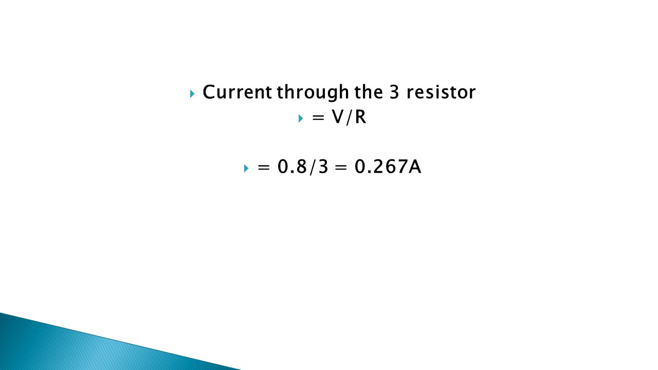  Current through the 3 resistor  = V/R  = 0.8/3 = 0.267A