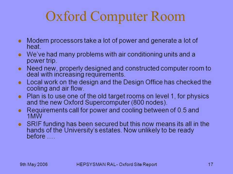 9th May 2006HEPSYSMAN RAL - Oxford Site Report17 Oxford Computer Room l Modern processors take a lot of power and generate a lot of heat.