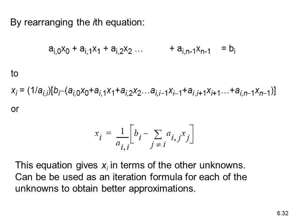 By rearranging the ith equation: This equation gives x i in terms of the other unknowns.