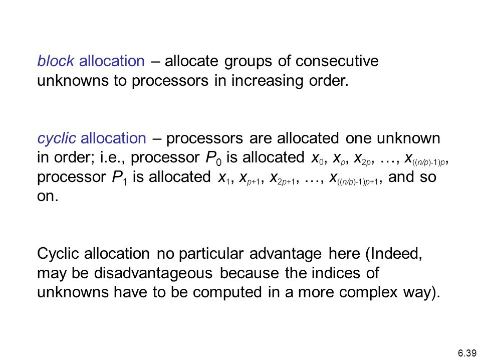 block allocation – allocate groups of consecutive unknowns to processors in increasing order.