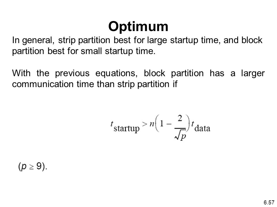Optimum In general, strip partition best for large startup time, and block partition best for small startup time.