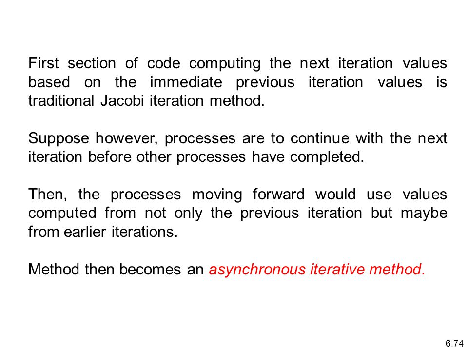 6.74 First section of code computing the next iteration values based on the immediate previous iteration values is traditional Jacobi iteration method.